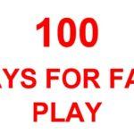 100 DAYS FOR FAIR PLAY